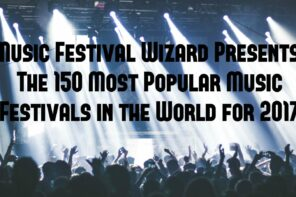 150 Most Popular Music Festivals in the World For 2017